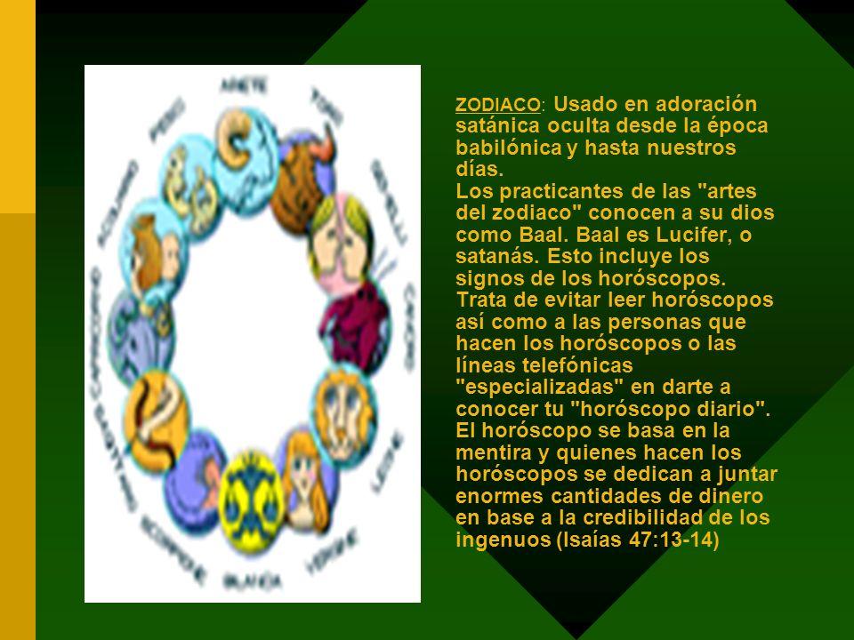 ZODIACO: Usado en adoración satánica oculta desde la época babilónica y hasta nuestros días. Los practicantes de las