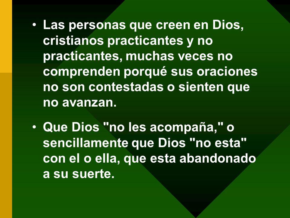 Las personas que creen en Dios, cristianos practicantes y no practicantes, muchas veces no comprenden porqué sus oraciones no son contestadas o siente