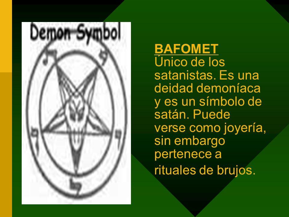 BAFOMET Único de los satanistas. Es una deidad demoníaca y es un símbolo de satán. Puede verse como joyería, sin embargo pertenece a rituales de brujo
