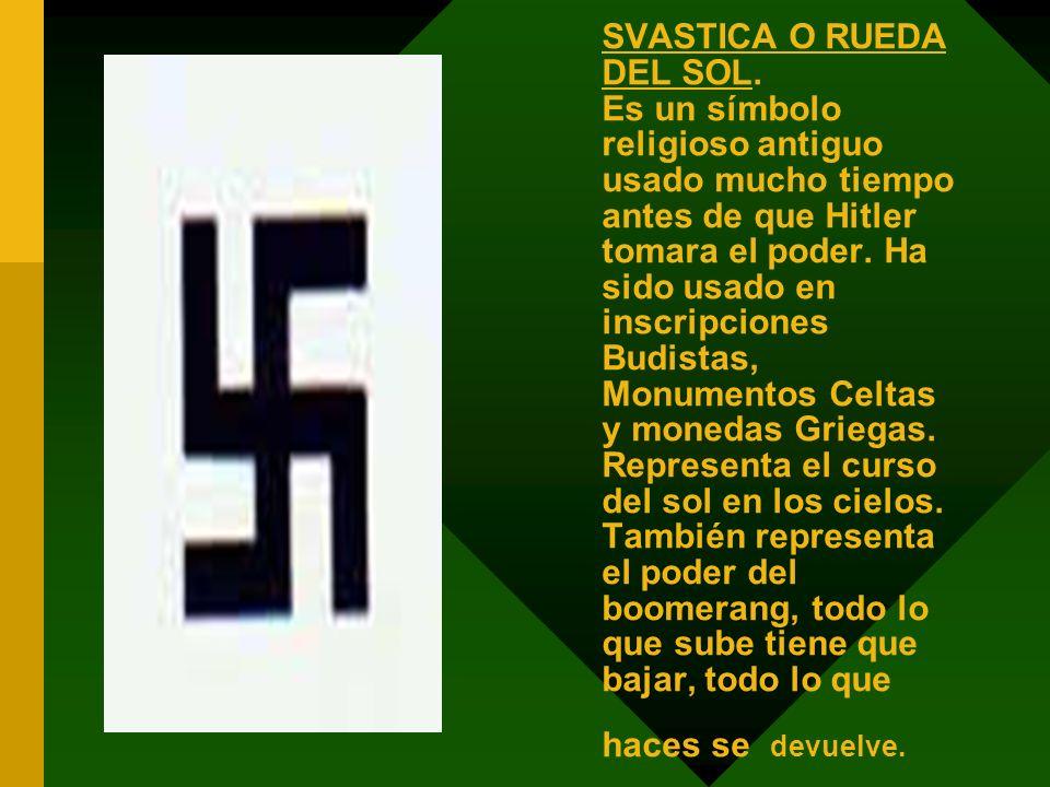 SVASTICA O RUEDA DEL SOL. Es un símbolo religioso antiguo usado mucho tiempo antes de que Hitler tomara el poder. Ha sido usado en inscripciones Budis