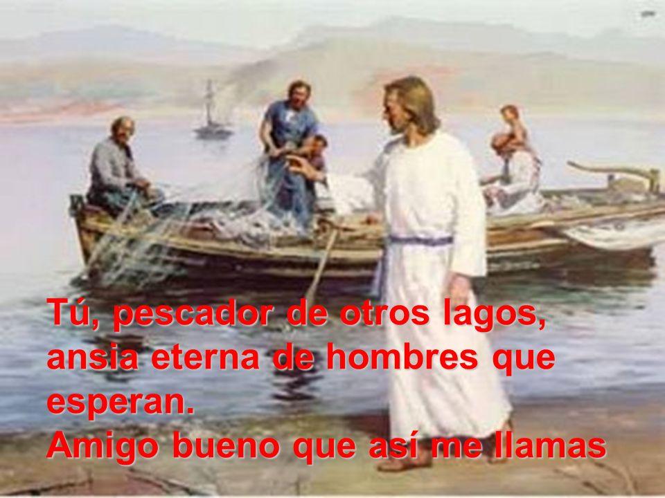 Señor.... Me has mirado a los ojos, sonriendo, has dicho mi nombre En la arena, he dejado mi barca junto a ti... buscaré otro mar.