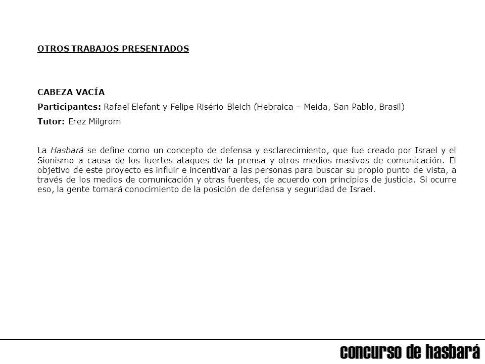 OTROS TRABAJOS PRESENTADOS CABEZA VACÍA Participantes: Rafael Elefant y Felipe Risério Bleich (Hebraica – Meida, San Pablo, Brasil) Tutor: Erez Milgro
