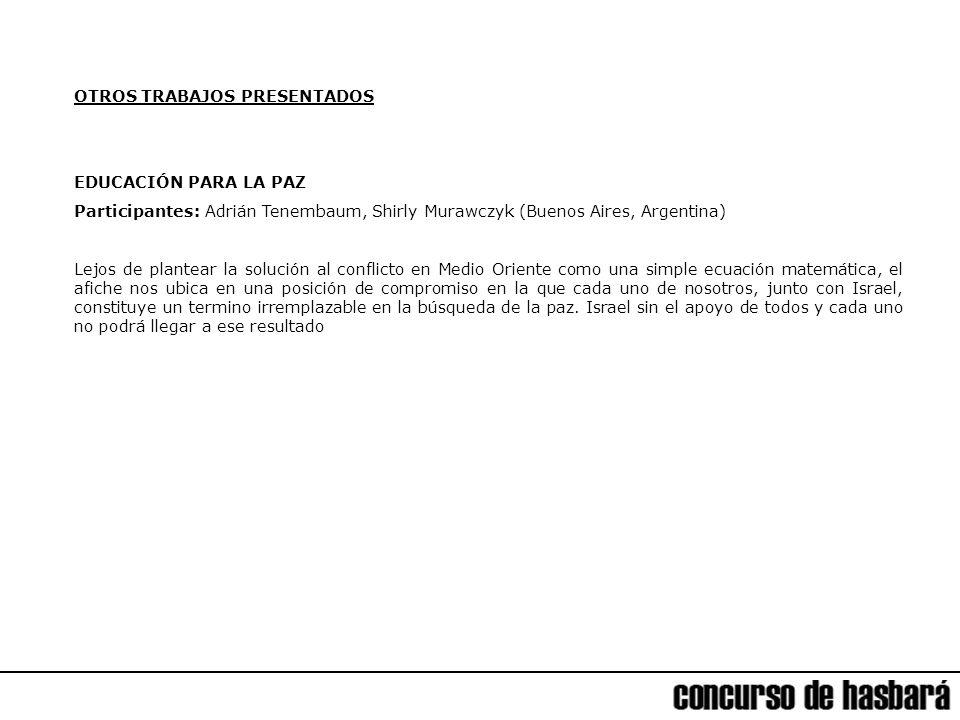 OTROS TRABAJOS PRESENTADOS EDUCACIÓN PARA LA PAZ Participantes: Adrián Tenembaum, Shirly Murawczyk (Buenos Aires, Argentina) Lejos de plantear la solu
