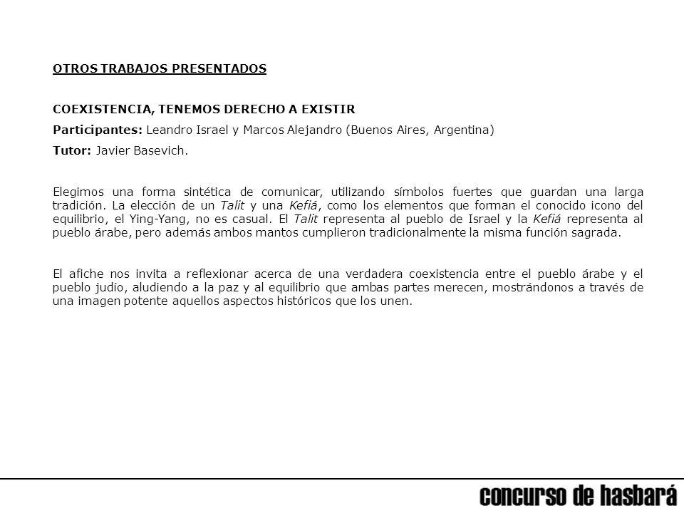 OTROS TRABAJOS PRESENTADOS COEXISTENCIA, TENEMOS DERECHO A EXISTIR Participantes: Leandro Israel y Marcos Alejandro (Buenos Aires, Argentina) Tutor: Javier Basevich.