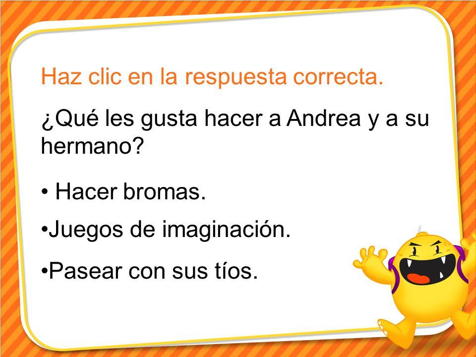 Haz clic en la respuesta correcta. ¿Qué les gusta hacer a Andrea y a su hermano.
