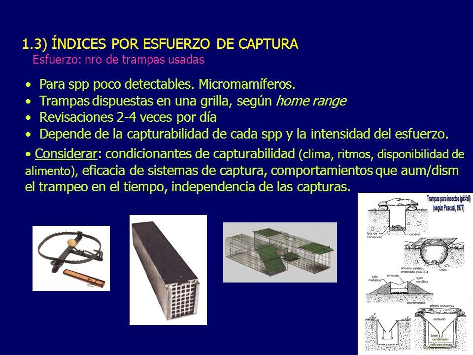 1.3) ÍNDICES POR ESFUERZO DE CAPTURA Esfuerzo: nro de trampas usadas Para spp poco detectables. Micromamíferos. Trampas dispuestas en una grilla, segú