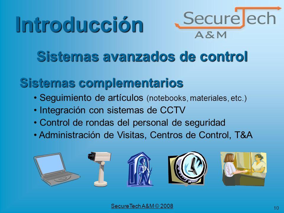 10 SecureTech A&M © 2008 Sistemas complementarios Seguimiento de artículos (notebooks, materiales, etc.) Integración con sistemas de CCTV Control de r