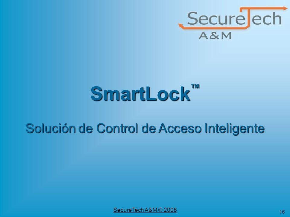 16 SecureTech A&M © 2008 SmartLock Solución de Control de Acceso Inteligente