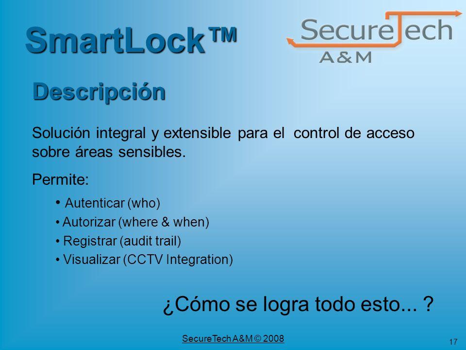 17 SecureTech A&M © 2008 SmartLock Solución integral y extensible para el control de acceso sobre áreas sensibles. Permite: Autenticar (who) Autorizar