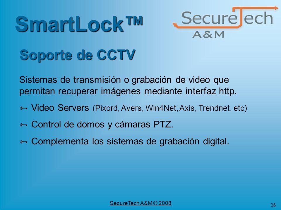 36 SecureTech A&M © 2008 SmartLock Soporte de CCTV Sistemas de transmisión o grabación de video que permitan recuperar imágenes mediante interfaz http