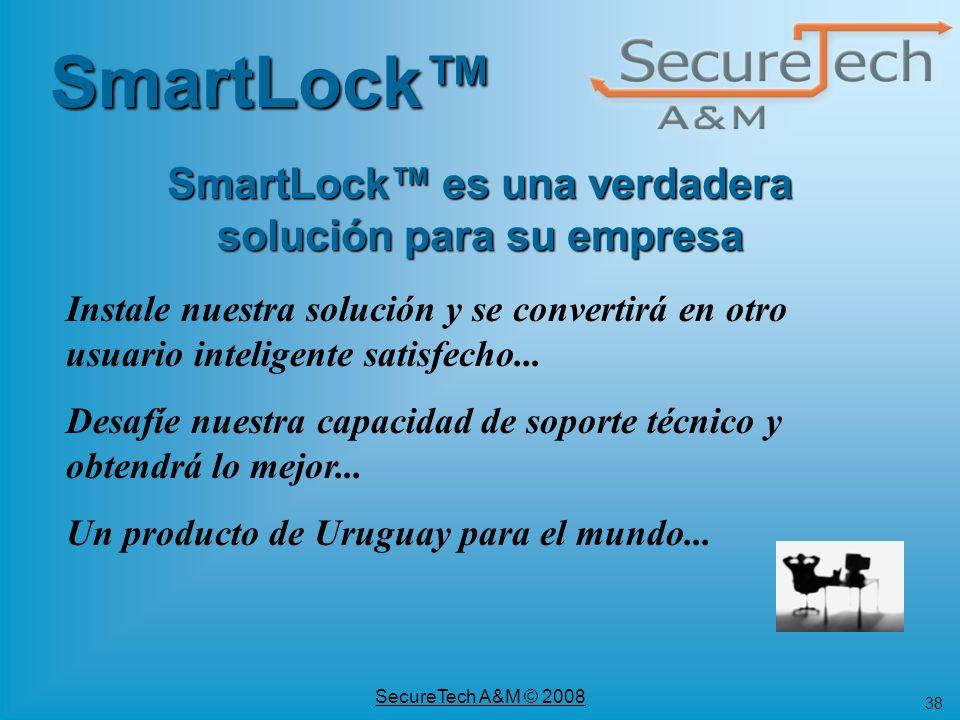 38 SecureTech A&M © 2008 Instale nuestra solución y se convertirá en otro usuario inteligente satisfecho... Desafíe nuestra capacidad de soporte técni