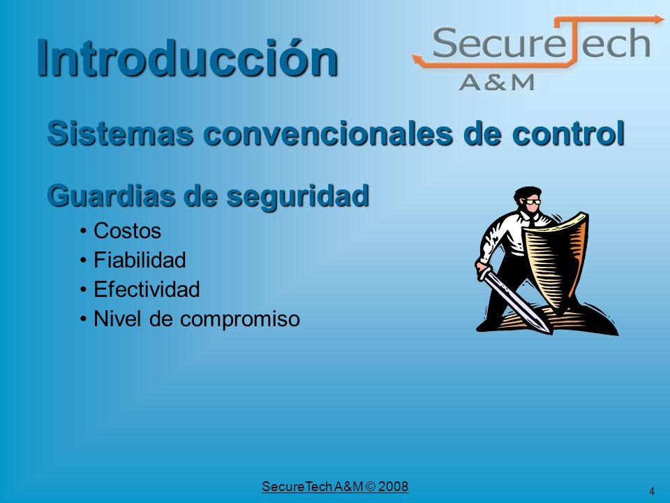 4 SecureTech A&M © 2008 Guardias de seguridad Costos Fiabilidad Efectividad Nivel de compromiso Sistemas convencionales de control Introducción