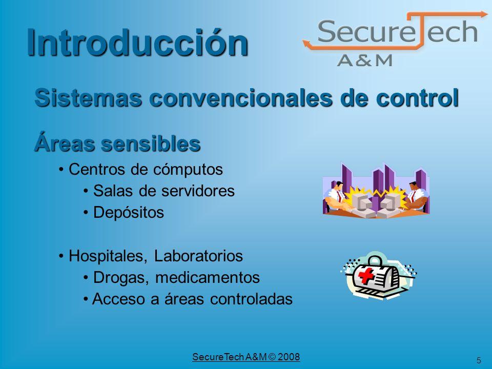 6 SecureTech A&M © 2008 Sistemas convencionales de control Áreas sensibles (cont) Bancos Dinero, cheques Documentos Fábricas, Depósitos Mercaderías costosas Introducción