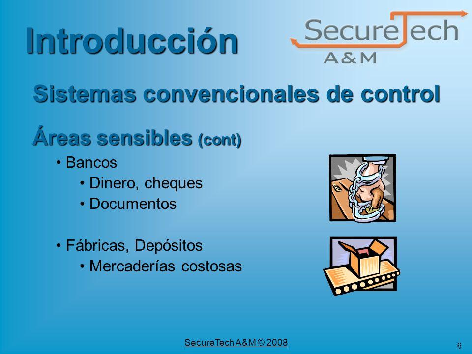 6 SecureTech A&M © 2008 Sistemas convencionales de control Áreas sensibles (cont) Bancos Dinero, cheques Documentos Fábricas, Depósitos Mercaderías co