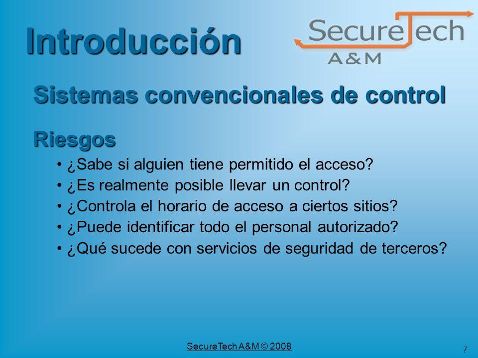 7 SecureTech A&M © 2008 Riesgos ¿Sabe si alguien tiene permitido el acceso? ¿Es realmente posible llevar un control? ¿Controla el horario de acceso a