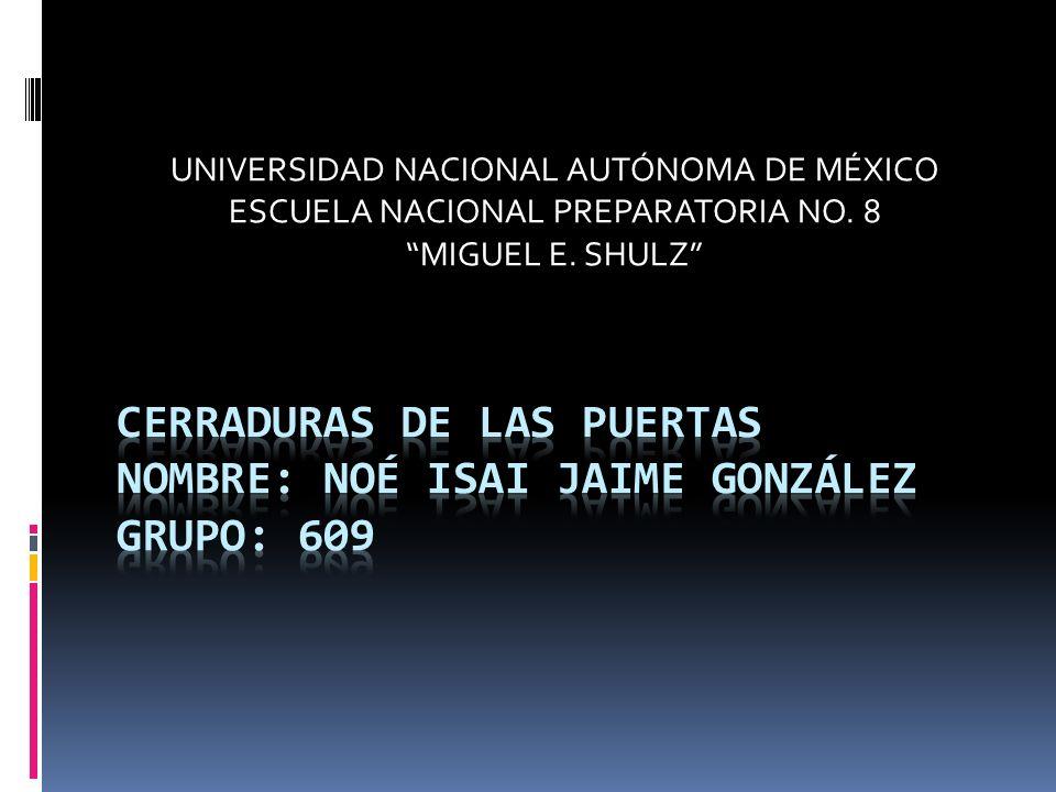 UNIVERSIDAD NACIONAL AUTÓNOMA DE MÉXICO ESCUELA NACIONAL PREPARATORIA NO. 8 MIGUEL E. SHULZ