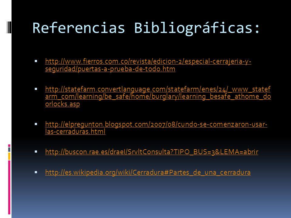 Referencias Bibliográficas: http://www.fierros.com.co/revista/edicion-2/especial-cerrajeria-y- seguridad/puertas-a-prueba-de-todo.htm http://www.fierr