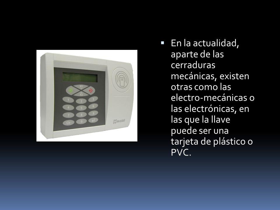 En la actualidad, aparte de las cerraduras mecánicas, existen otras como las electro-mecánicas o las electrónicas, en las que la llave puede ser una t