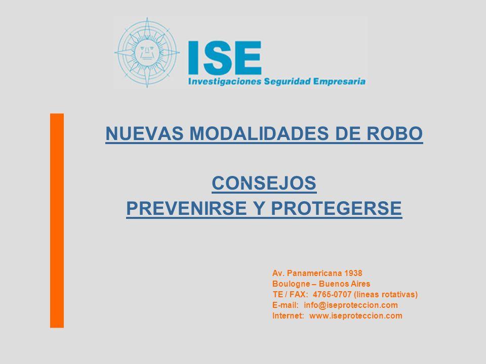 NUEVAS MODALIDADES DE ROBO CONSEJOS PREVENIRSE Y PROTEGERSE Av. Panamericana 1938 Boulogne – Buenos Aires TE / FAX: 4765-0707 (líneas rotativas) E-mai