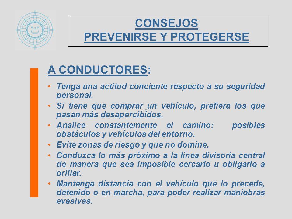 A CONDUCTORES: Tenga una actitud conciente respecto a su seguridad personal. Si tiene que comprar un vehículo, prefiera los que pasan más desapercibid