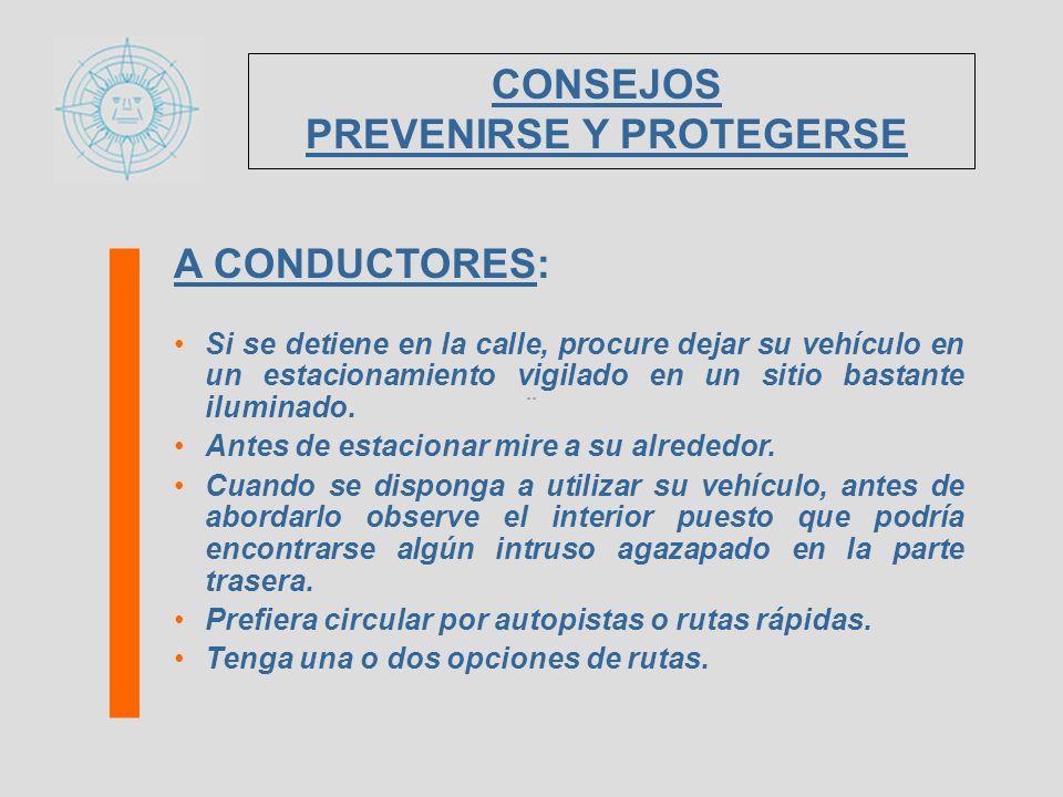 A CONDUCTORES: Si se detiene en la calle, procure dejar su vehículo en un estacionamiento vigilado en un sitio bastante iluminado. Antes de estacionar