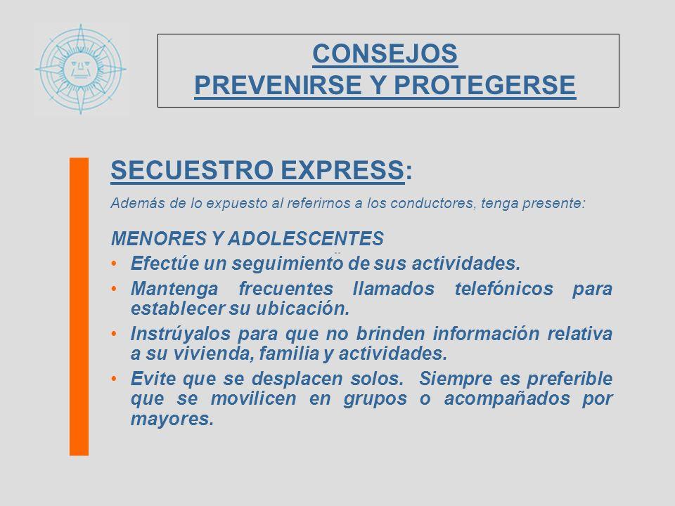 SECUESTRO EXPRESS: Además de lo expuesto al referirnos a los conductores, tenga presente: MENORES Y ADOLESCENTES Efectúe un seguimiento de sus activid