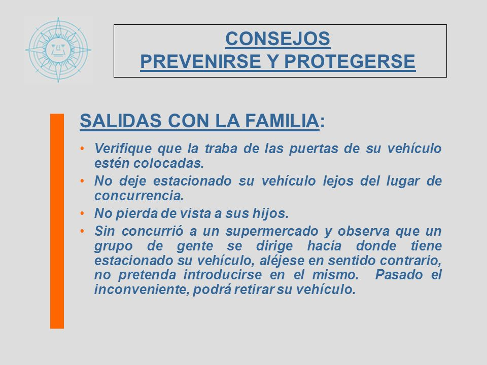 SALIDAS CON LA FAMILIA: Verifique que la traba de las puertas de su vehículo estén colocadas. No deje estacionado su vehículo lejos del lugar de concu