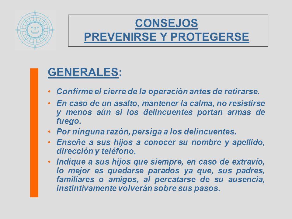 GENERALES: Confirme el cierre de la operación antes de retirarse. En caso de un asalto, mantener la calma, no resistirse y menos aún si los delincuent