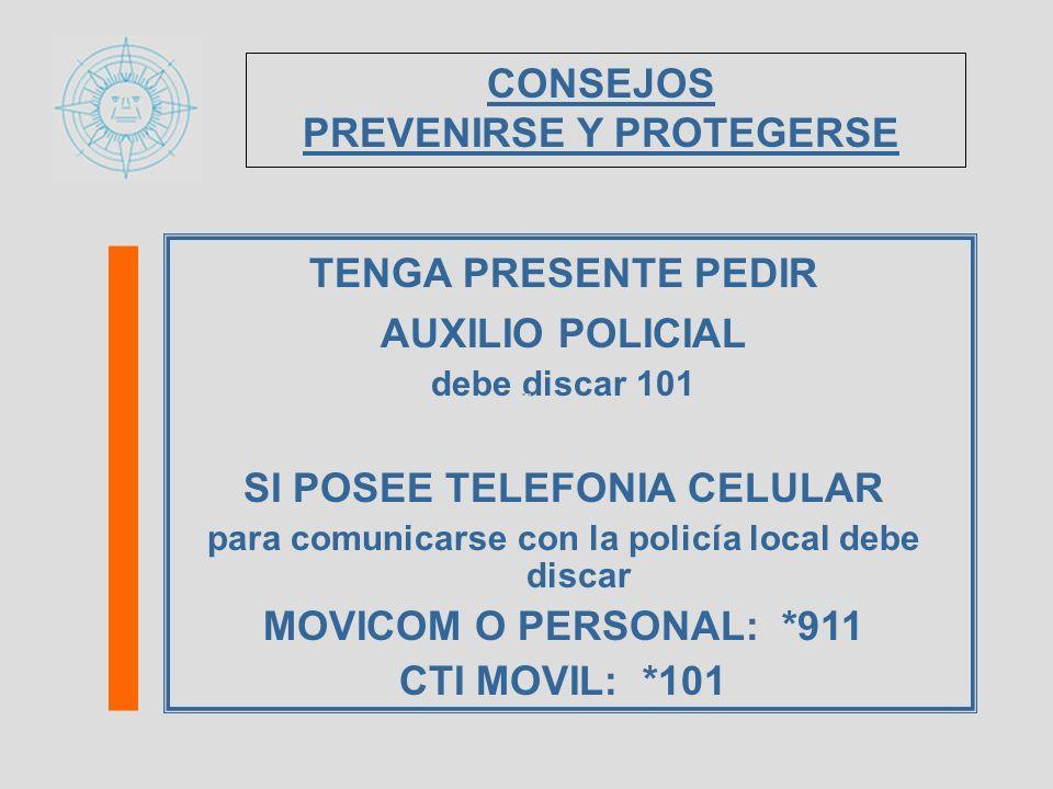 TENGA PRESENTE PEDIR AUXILIO POLICIAL debe discar 101 SI POSEE TELEFONIA CELULAR para comunicarse con la policía local debe discar MOVICOM O PERSONAL:
