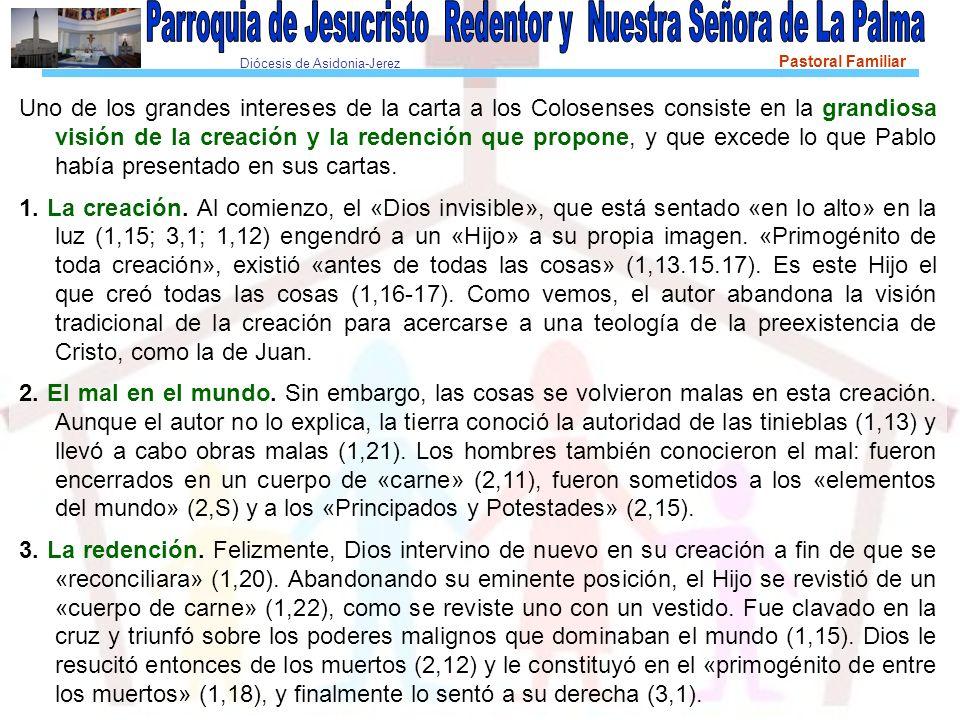 Diócesis de Asidonia-Jerez Pastoral Familiar Uno de los grandes intereses de la carta a los Colosenses consiste en la grandiosa visión de la creación