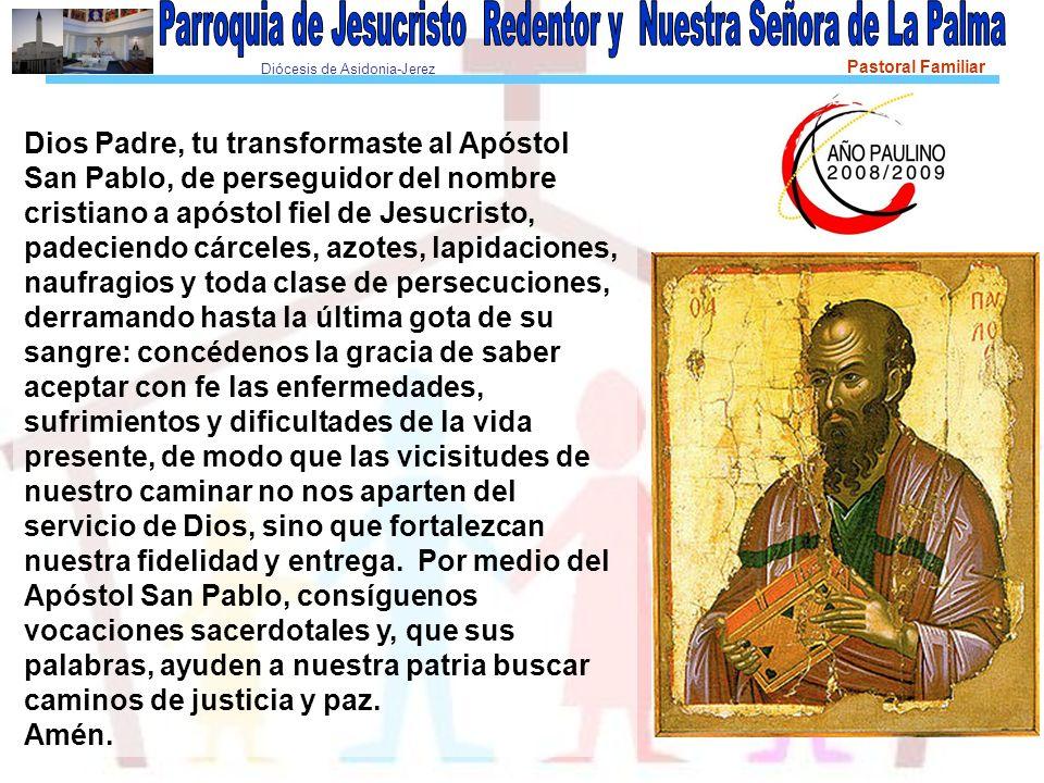 Diócesis de Asidonia-Jerez Pastoral Familiar Dios Padre, tu transformaste al Apóstol San Pablo, de perseguidor del nombre cristiano a apóstol fiel de