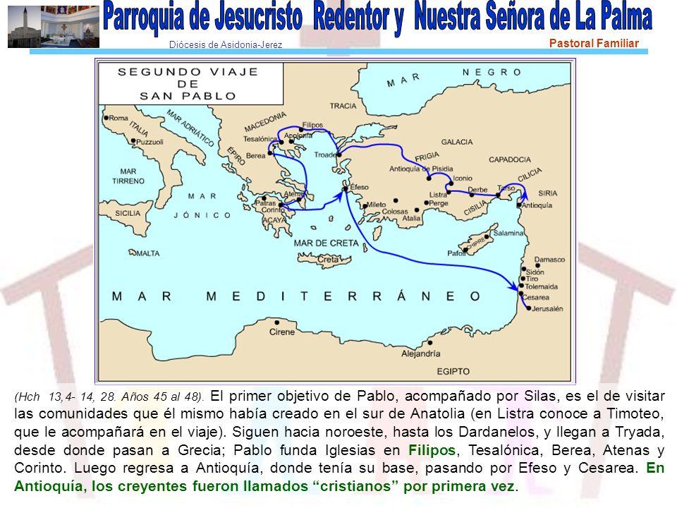 Diócesis de Asidonia-Jerez Pastoral Familiar (Hch 13,4- 14, 28. Años 45 al 48). El primer objetivo de Pablo, acompañado por Silas, es el de visitar la