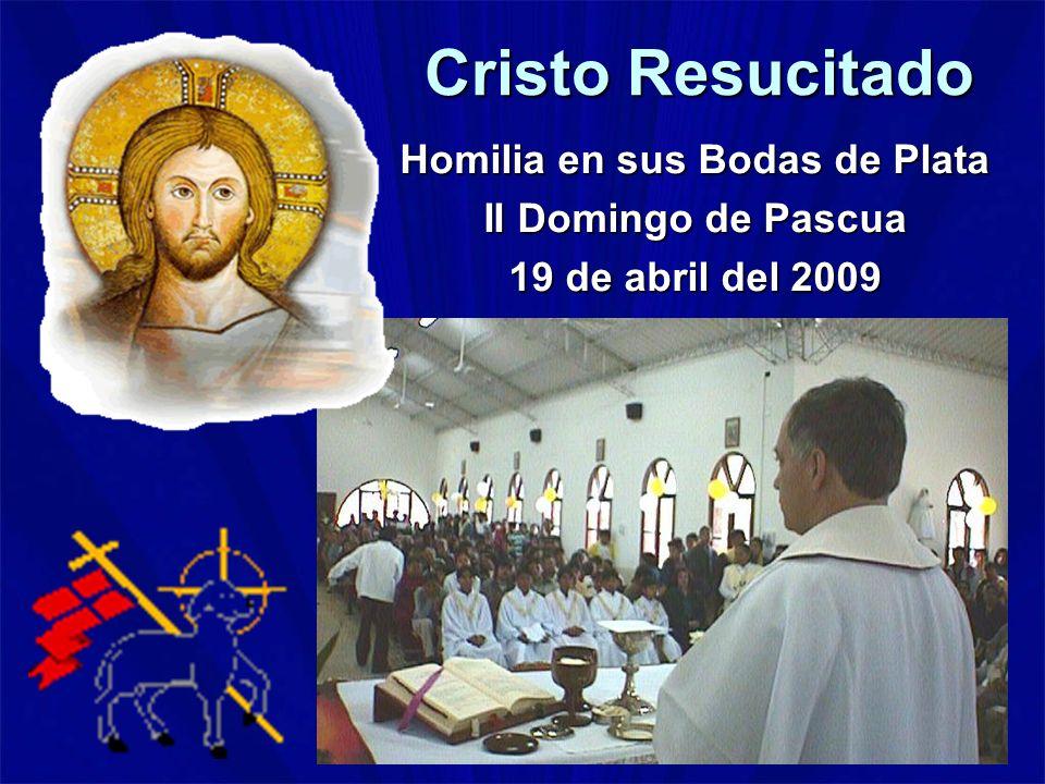 Cristo Resucitado Homilia en sus Bodas de Plata II Domingo de Pascua 19 de abril del 2009