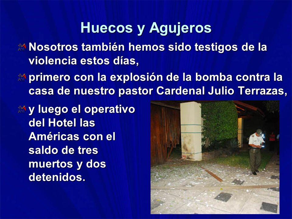 Huecos y Agujeros Nosotros también hemos sido testigos de la violencia estos días, primero con la explosión de la bomba contra la casa de nuestro past