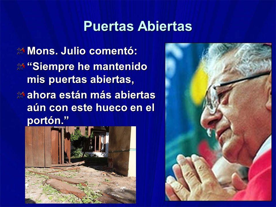 Puertas Abiertas Mons. Julio comentó: Siempre he mantenido mis puertas abiertas, ahora están más abiertas aún con este hueco en el portón.