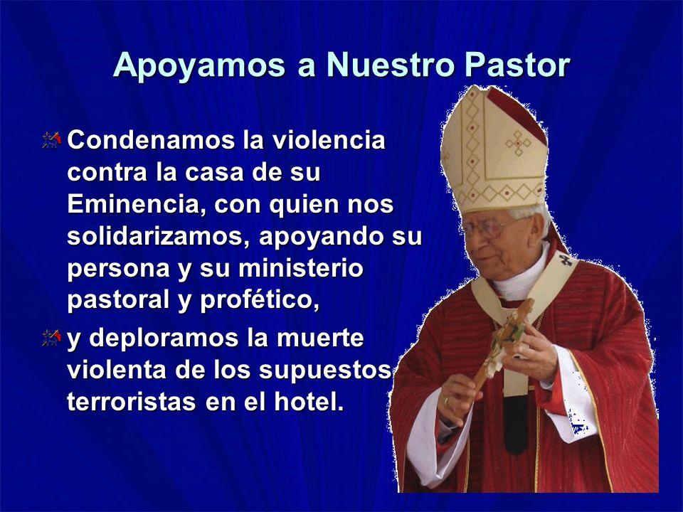 Apoyamos a Nuestro Pastor Condenamos la violencia contra la casa de su Eminencia, con quien nos solidarizamos, apoyando su persona y su ministerio pas