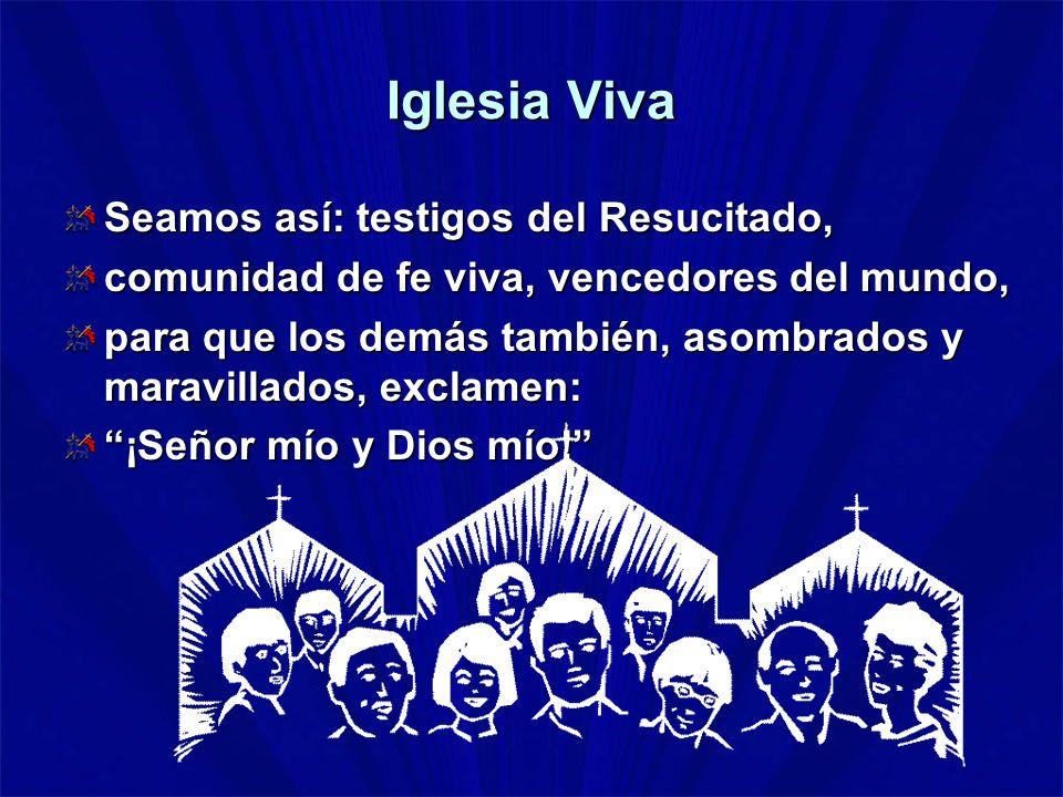 Iglesia Viva Seamos así: testigos del Resucitado, comunidad de fe viva, vencedores del mundo, para que los demás también, asombrados y maravillados, e