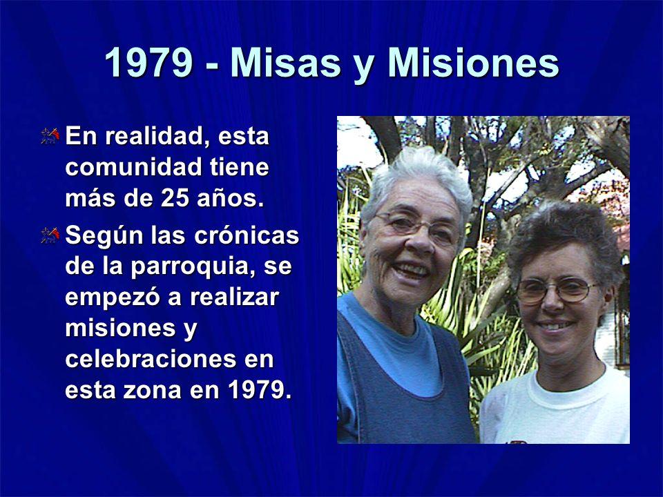 1979 - Misas y Misiones En realidad, esta comunidad tiene más de 25 años. Según las crónicas de la parroquia, se empezó a realizar misiones y celebrac