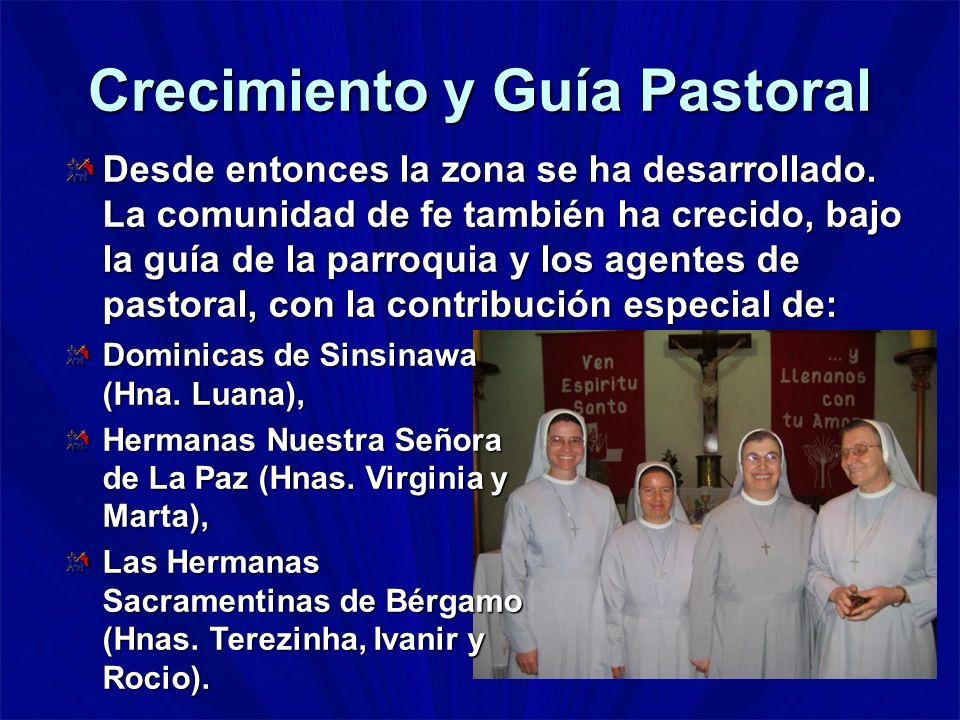 Crecimiento y Guía Pastoral Desde entonces la zona se ha desarrollado. La comunidad de fe también ha crecido, bajo la guía de la parroquia y los agent