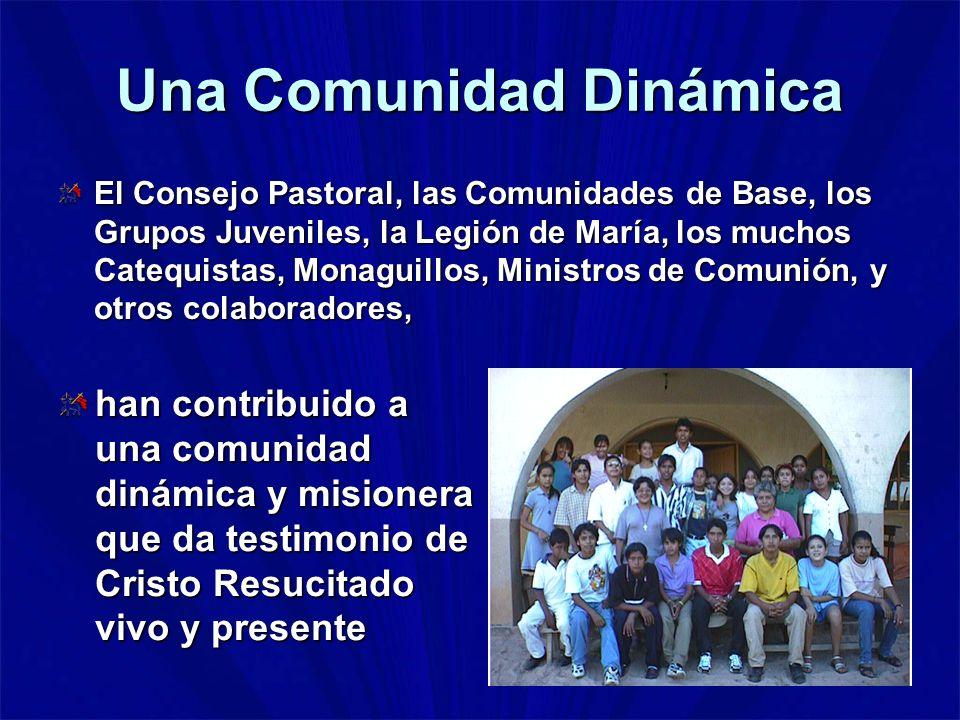 Una Comunidad Dinámica El Consejo Pastoral, las Comunidades de Base, los Grupos Juveniles, la Legión de María, los muchos Catequistas, Monaguillos, Mi
