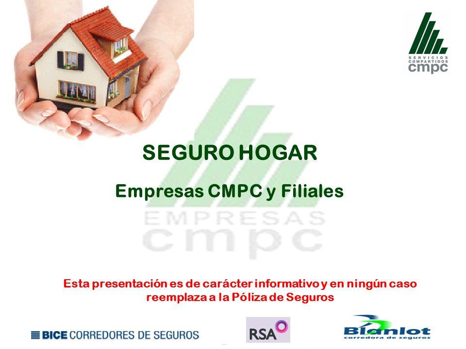 SEGURO HOGAR Empresas CMPC y Filiales Esta presentación es de carácter informativo y en ningún caso reemplaza a la Póliza de Seguros