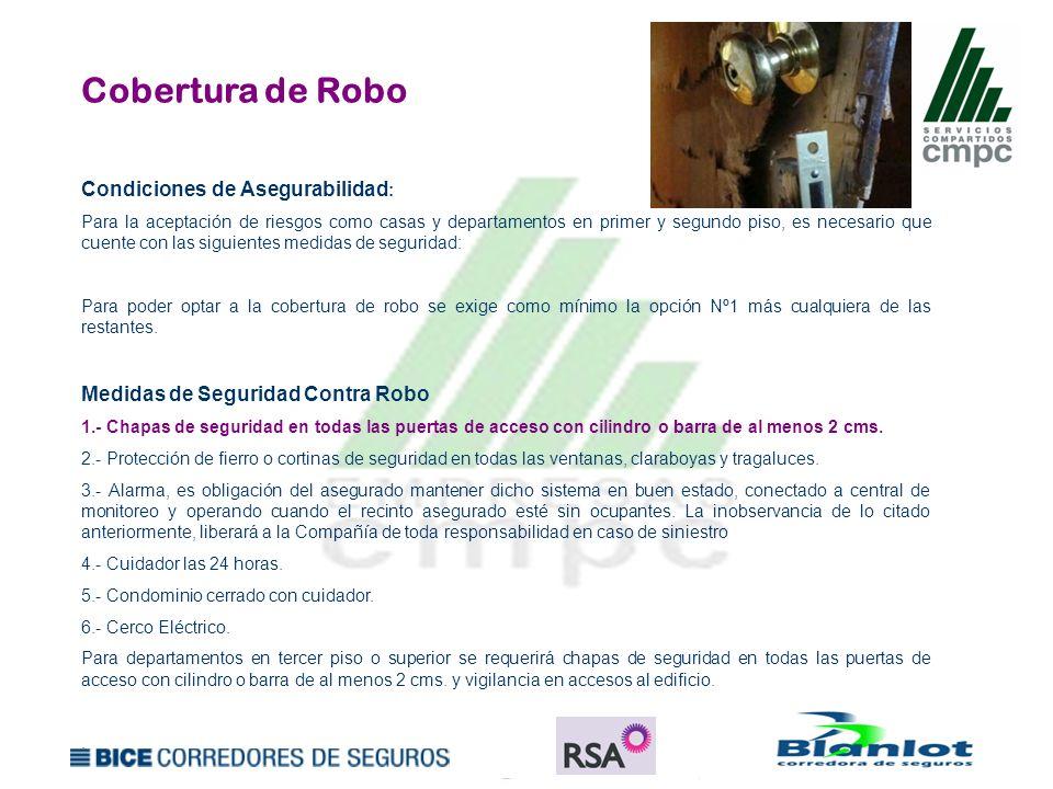 Cobertura de Robo Condiciones de Asegurabilidad : Para la aceptación de riesgos como casas y departamentos en primer y segundo piso, es necesario que
