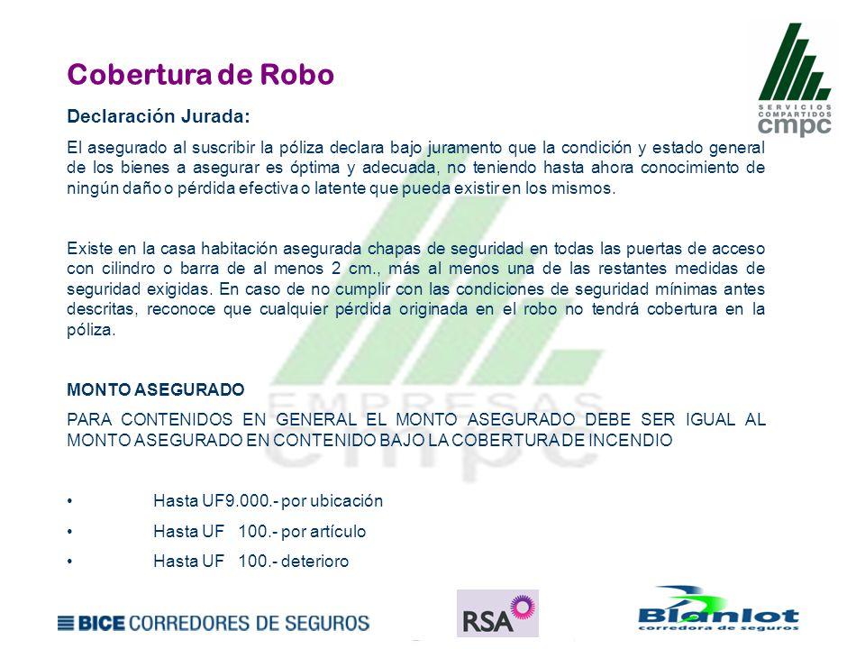 Cobertura de Robo Declaración Jurada: El asegurado al suscribir la póliza declara bajo juramento que la condición y estado general de los bienes a ase