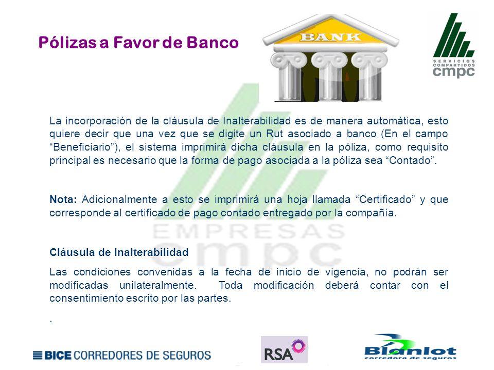 Pólizas a Favor de Banco La incorporación de la cláusula de Inalterabilidad es de manera automática, esto quiere decir que una vez que se digite un Ru