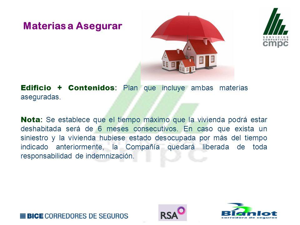 Materias a Asegurar Edificio + Contenidos : Plan que incluye ambas materias aseguradas. Nota : Se establece que el tiempo máximo que la vivienda podrá