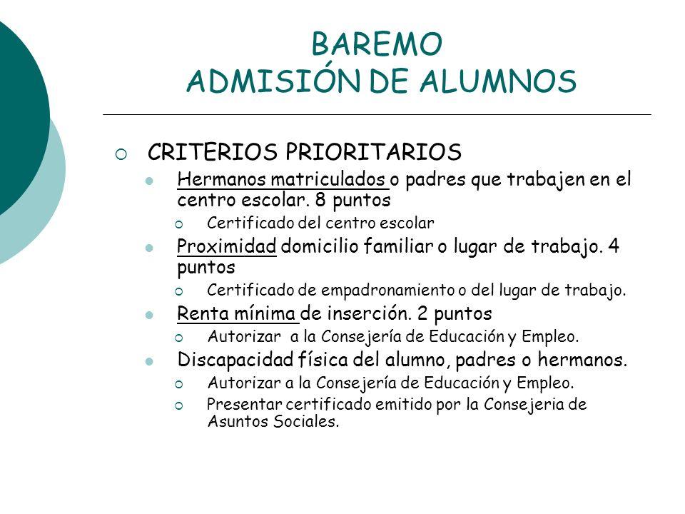 BAREMO ADMISIÓN DE ALUMNOS CRITERIOS PRIORITARIOS Hermanos matriculados o padres que trabajen en el centro escolar. 8 puntos Certificado del centro es