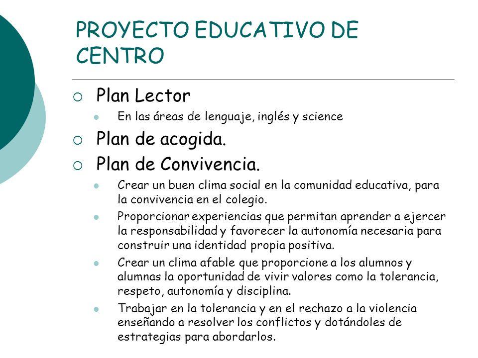 PROYECTO EDUCATIVO DE CENTRO Plan Lector En las áreas de lenguaje, inglés y science Plan de acogida. Plan de Convivencia. Crear un buen clima social e