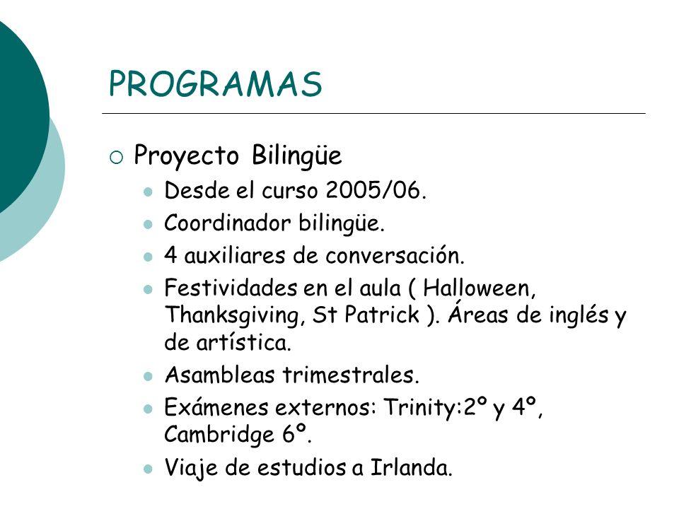 PROGRAMAS Proyecto Bilingüe Desde el curso 2005/06. Coordinador bilingüe. 4 auxiliares de conversación. Festividades en el aula ( Halloween, Thanksgiv