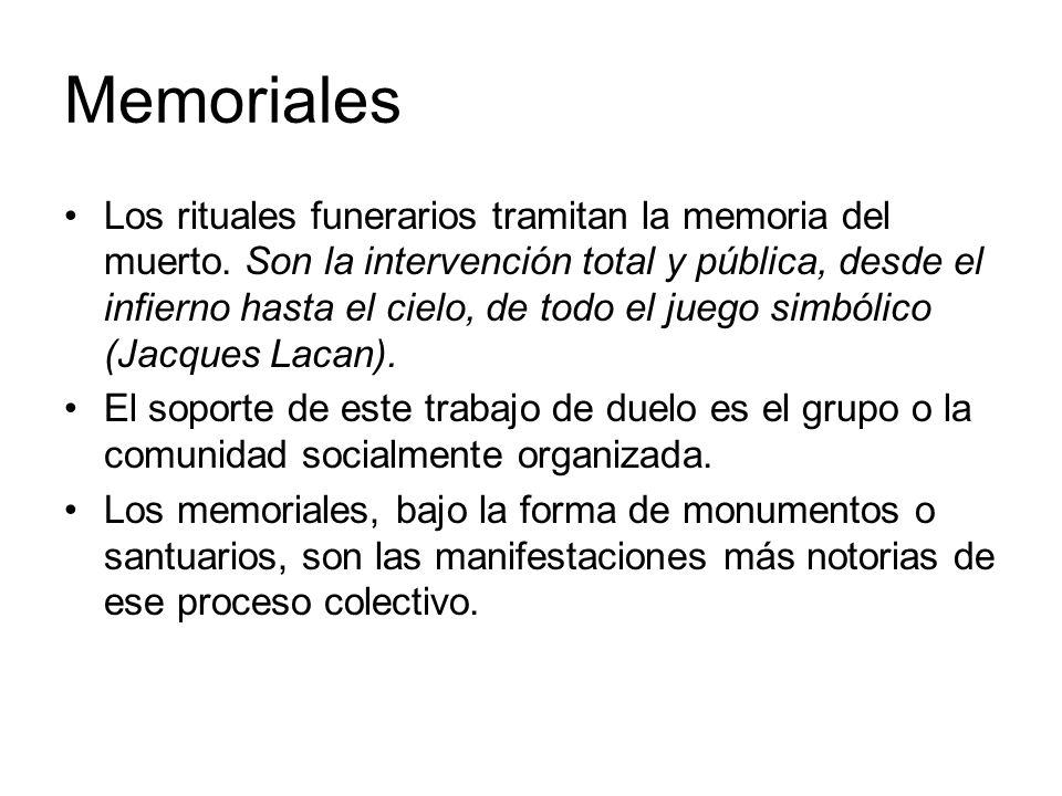 Memoriales Los rituales funerarios tramitan la memoria del muerto. Son la intervención total y pública, desde el infierno hasta el cielo, de todo el j