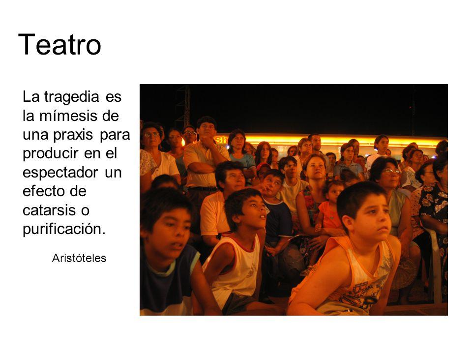 Teatro La tragedia es la mímesis de una praxis para producir en el espectador un efecto de catarsis o purificación. Aristóteles
